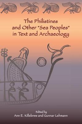 """The Philistines and Other """"Sea Peoples"""" in Text and Archaeology"""