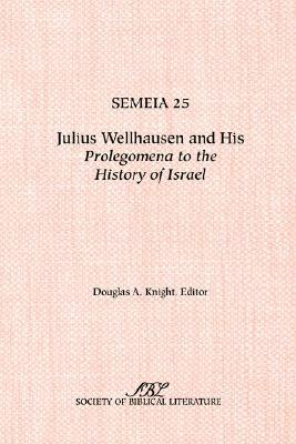 Semeia 25  Julius Wellhausen and His Prolegomena to the History of Israel
