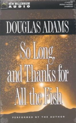 so long and thanks for all the fish adams douglas