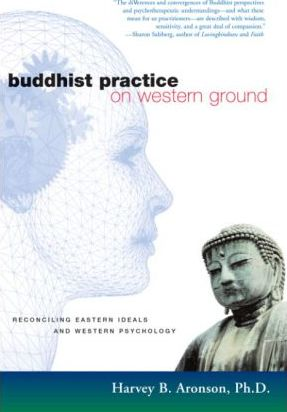 Buddhist Practice on Western Ground : Reconciling Eastern Ideals and Western Psychology