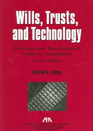 Wills, Trusts, and Technology: An Estate and Trust Lawyer's Guide to Automation
