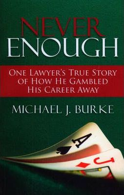 Never Enough  One Lawyer's True Story of How He Gambled His Career Away