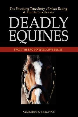 Deadly Equines : The Shocking True Story of Meat-Eating and Murderous Horses