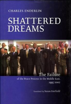 Shattered Dreams : The Failure of the Peace Process in the Middle East 1995-2002