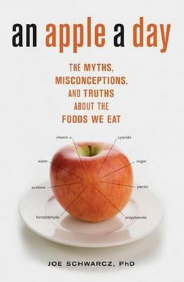 An Apple a Day : The Myths, Misconceptions, and Truths about the Foods We Eat – Joseph A Schwarcz