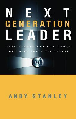 The Next Generation Leader : Five Essentials for Those who Will Shape the Future