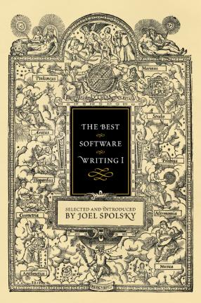 The Best Software Writing I : Selected and Introduced by Joel Spolsky
