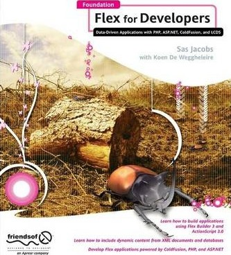 Foundation Flex for Developers : Data-Driven Applications with PHP, ASP.NET, ColdFusion, and LCDS