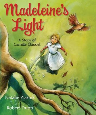 Madeleine's Light A Story of Camille Claudel