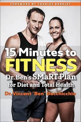 15 Minutes to Fitness : Dr. Ben's SMaRT Plan for Diet and Total Health