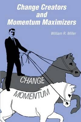 Change Creators and Momentum Maximizers  A different view of management's role