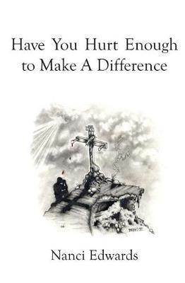 Have You Hurt Enough To Make A Difference?