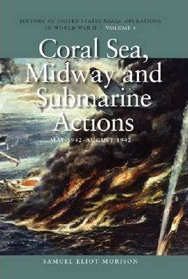 Coral Sea, Midway and Submarine Actions, May 1942 - August 1942 : History of United States Naval Operations in World War II, Volume 4