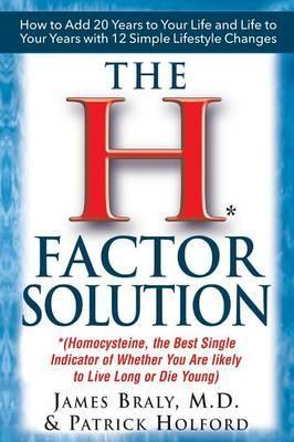 The H-Factor Diet : Homocysteine the Best Single Indicator of Whether You are Likely to Live Long or Die Young