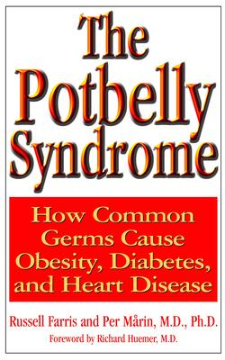 The Potbelly Syndrome : How Common Germs Cause Obesity, Diabetes and Heart Disease