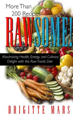 Rawsome : Maximizing Healthy Energy and Culinary Delight with the Raw Foods Diet