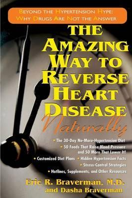 The Amazing Way to Reverse Heart Disease : Beyond the Hypertension Hype: Why Drugs are Not the Answer – Dasha Braverman