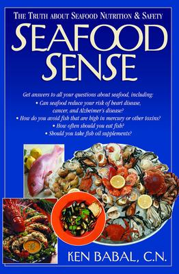 Seafood Sense : The Truth About Seafood Nutrition and Safety
