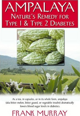 Ampalaya: Natures Remedy for Type 1 & Type 2 Diabetes