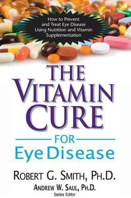 Vitamin Cure for Eye Disease : How to Prevent and Treat Eye Disease Using Nutrition and Vitamin Supplementation