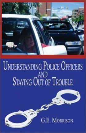 Understand Police Officers and Staying Out of Trouble