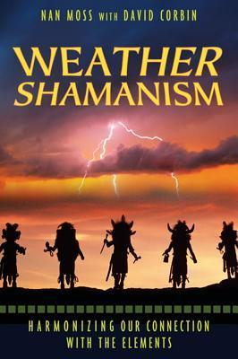 Weather Shamanism : Harmonizing Our Connection with the Elements