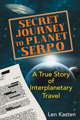 Secret Journey to Planet Serpo : A True Story of Interplanetary Travel