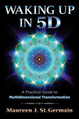 Waking Up in 5D : A Practical Guide to Multidimensional Transformation