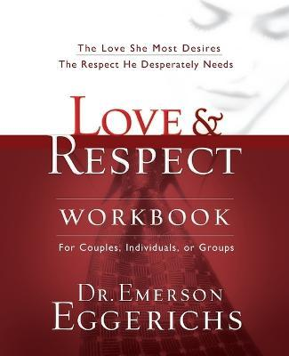 Love and Respect Workbook : The Love She Most Desires; The Respect He Desperately Needs
