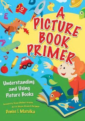 Astrosadventuresbookclub.com A Picture Book Primer : Understanding and Using Picture Books Image
