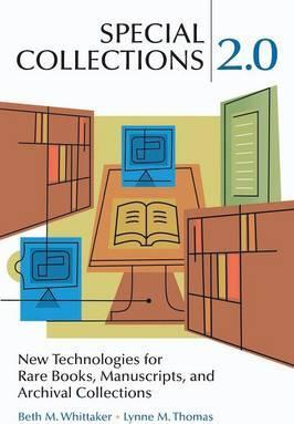 Special Collections 2.0: New Technologies for Rare Books, Manuscripts, and Archival Collections