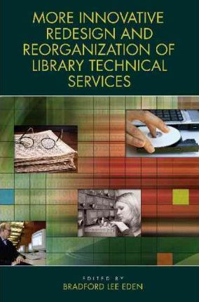More Innovative Redesign and Reorganization of Library Technical Services