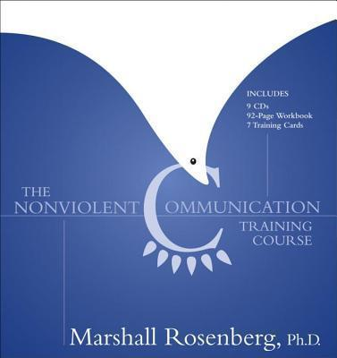 The Non-Violent Communication Training Course: Home Study