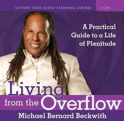 Living from the Overflow : A Practical Guide to a Life of Plenitude
