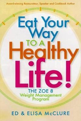 Eat Your Way to a Healthy Life! : The Zoe 8 Weight Management Program