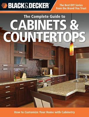 The Complete Guide to Cabinets & Countertops (Black & Decker)