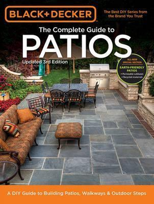 The Complete Guide to Patios (Black & Decker)  A DIY Guide to Building Patios, Walkways & Outdoor Steps