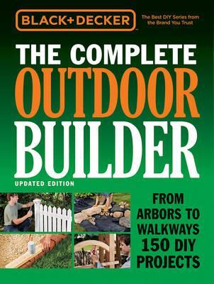 The Complete Outdoor Builder (Black & Decker)
