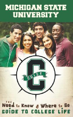 Michigan State: The Need to Know, Where to Go Guide to College Life