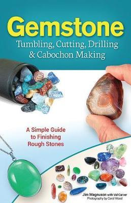 Gemstone Tumbling, Cutting, Drilling & Cabochon Making : A Simple Guide to Finishing Rough Stones