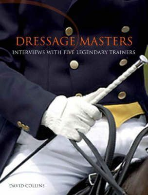 Dressage Masters : Techniques And Philosophies Of Four Legendary Trainers