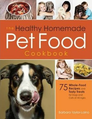 The healthy homemade pet food cookbook barbara laino 9781592335718 the healthy homemade pet food cookbook forumfinder Choice Image