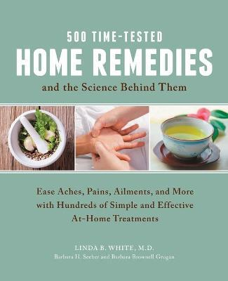500 Time-Tested Home Remedies and the Science Behind Them : Linda B