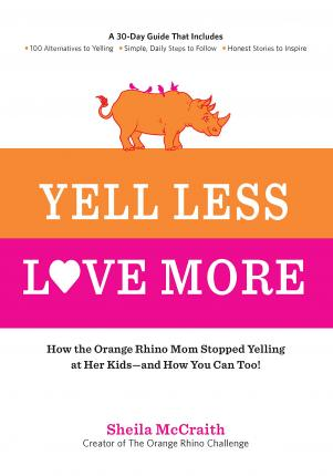 Yell Less, Love More : How the Orange Rhino Mom Stopped Yelling at Her Kids - and How You Can Too!
