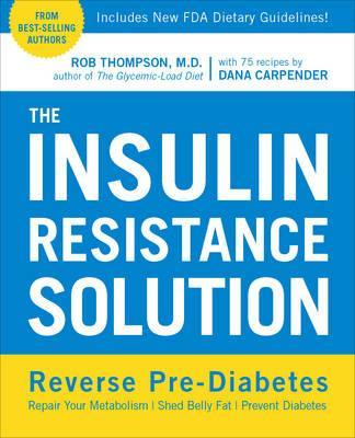 The Insulin Resistance Solution : Repair Your Damaged Metabolism, Shed Belly Fat, and Prevent Diabetes