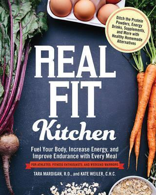 Real Fit Kitchen : Fuel Your Body, Improve Energy, and Increase Strength with Every Meal – Kate Weiler