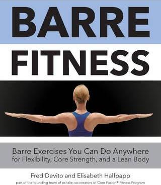 Barre Fitness : Barre Exercises You Can Do Anywhere for Flexibility, Core Strength, and a Lean Body