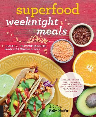 Superfood Weeknight Meals : Healthy, Delicious Dinners Ready in 30 Minutes or Less