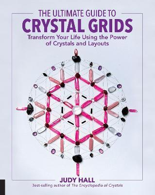 The Ultimate Guide to Crystal Grids : Transform Your Life Using the Power of Crystals and Layouts