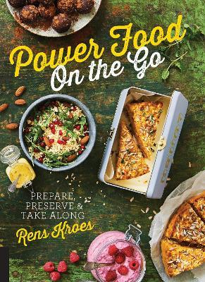 Power Food On the Go : Prepare, Preserve, and Take Along – Rens Kroes